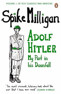 Daring to Make World War II a Joke…and Making You Laugh Too! – Adolf Hitler: My Part in His Downfall by Spike Milligan